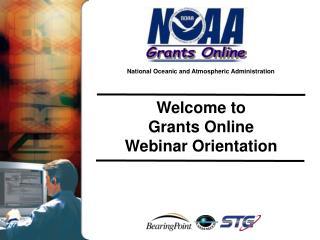 Welcome to  Grants Online  Webinar Orientation