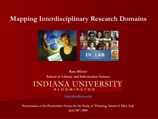 Mapping Interdisciplinary Research Domains Katy Börner School of Library and Information Science
