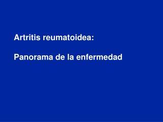 Artritis reumatoidea:  Panorama de la enfermedad