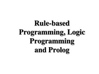Rule-based Programming, Logic Programming and Prolog