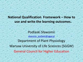 National Qualification  Framework � How to use and write the learning outcomes. Podlaski S?awomir
