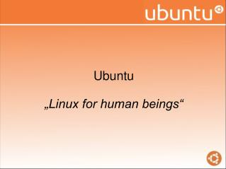 "Ubuntu ""Linux for human beings"""