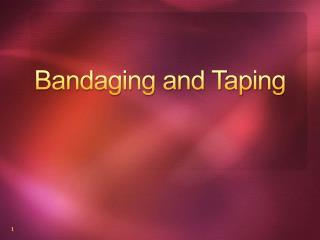 Bandaging and Taping