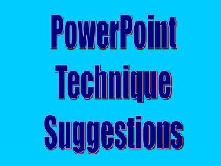 PowerPoint Technique Suggestions