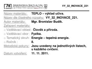 Název materiálu:  TEPLO – výklad učiva. Název dle číselného rozsahu: VY_32_INOVACE_221.