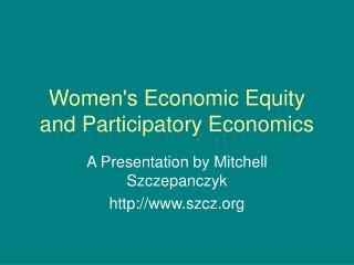 Womens Economic Equity and Participatory Economics