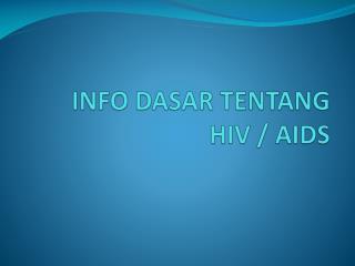 INFO DASAR TENTANG HIV / AIDS