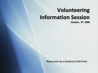 Volunteering  Information Session October,  9 th , 2008