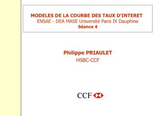 MODELES DE LA COURBE DES TAUX D'INTERET ENSAE - DEA MASE Université Paris IX Dauphine Séance 4