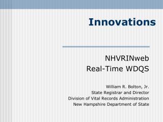 NHVRINweb Real-Time WDQS William R. Bolton, Jr. State Registrar and Director