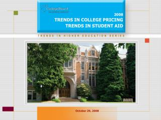 2008 TRENDS IN COLLEGE PRICING TRENDS IN STUDENT AID