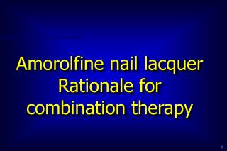 Amorolfine nail lacquer Rationale for combination therapy
