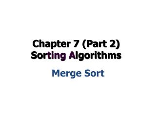 Chapter 7 (Part 2)  Sor ting A lgorithms