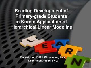 Dong-il  Kim, PhD & Choon-sung Park  (Dept. of Education, SNU)