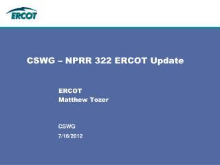 CSWG – NPRR 322 ERCOT Update