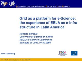 Grid as a platform for e-Science: the experience of EELA as e-Infra-structure in Latin America