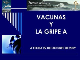 VACUNAS Y  LA GRIPE A