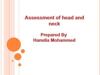 Assessment of head and neck Prepared By  Hamdia  Mohammed