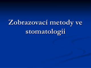 Zobrazovací metody ve stomatologii
