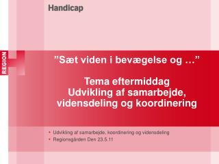 Udvikling af samarbejde, koordinering og vidensdeling Regionsg�rden Den 23.5.11