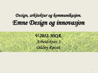 Design, arkitektur og kommunikasjon.  Emne Design og innovasjon