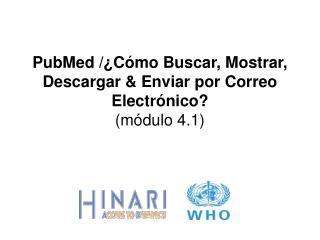 PubMed /�C�mo Buscar, Mostrar, Descargar & Enviar por Correo Electr�nico? (m�dulo 4.1)