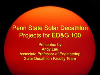 Penn State Solar Decathlon Projects for ED&G 100