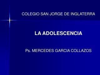 COLEGIO SAN JORGE DE INGLATERRA LA ADOLESCENCIA Ps. MERCEDES GARCIA COLLAZOS