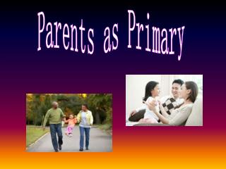 Parents as Primary