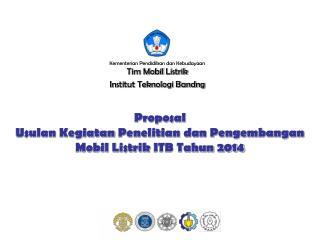 Proposal  Usulan  Kegiatan  Penelitian dan Pengembangan Mobil  Listrik ITB  Tahun 2014