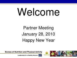 Welcome Partner Meeting January 28, 2010 Happy New Year