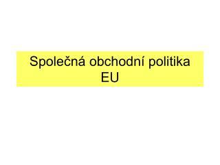 Spole?n� obchodn� politika EU