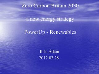 Zero Carbon Britain 2030 - a new energy strategy  PowerUp - Renewables