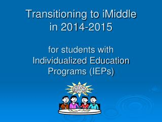 Transitioning to  iMiddle in 2014-2015 for students with Individualized Education Programs (IEPs)