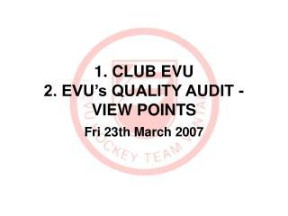 1. CLUB EVU 2. EVU's QUALITY AUDIT -  VIEW POINTS