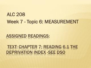 Assigned readings:   text: Chapter 7; Reading 6.1 The Deprivation Index -See DSO