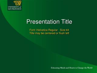 Presentation Title   Font: Helvetica Regular   Size:44   Title may be centered or flush left