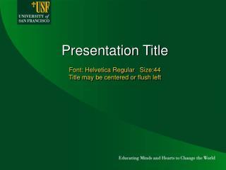 Presentation Title   Font: Helvetica Regular   Size:44   Title may be centered or flush left