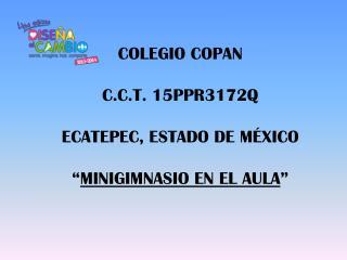 """COLEGIO COPAN  C.C.T. 15PPR3172Q ECATEPEC, ESTADO DE MÉXICO """" MINIGIMNASIO EN EL AULA """""""