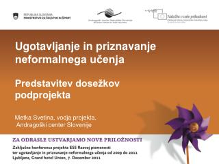Ugotavljanje in priznavanje neformalnega učenja  Predstavitev dosežkov podprojekta