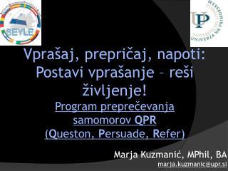 Marja Kuzmanić, MPhil, BA marja.kuzmanic@upr.si