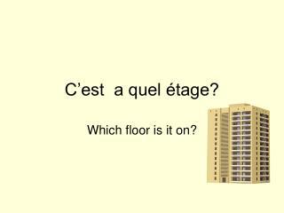 C'est  a quel étage?