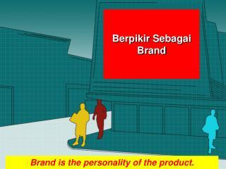 Berpikir Sebagai  Brand