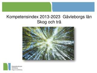 Kompetensindex 2013-2023  Gävleborgs län Skog och trä