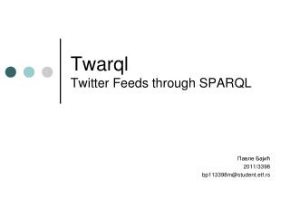 Twarql  Twitter Feeds through SPARQL