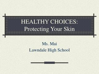 HEALTHY CHOICES: Protecting Your Skin