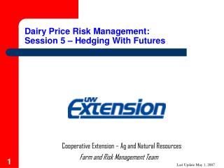Dairy Price Risk Management: Session 5 � Hedging With Futures