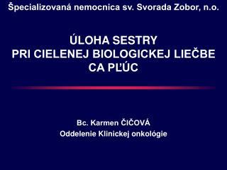 Bc. Karmen ČIČOVÁ Oddelenie Klinickej onkológie