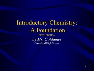 Introductory Chemistry:  A Foundation FIFTH EDITION by Ms. Goldamer Greenfield High School