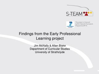 Findings from the Early Professional Learning project Jim McNally & Allan  Blake